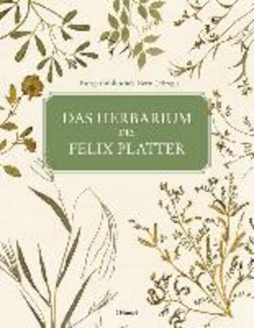 Das Herbarium des Felix Platter -