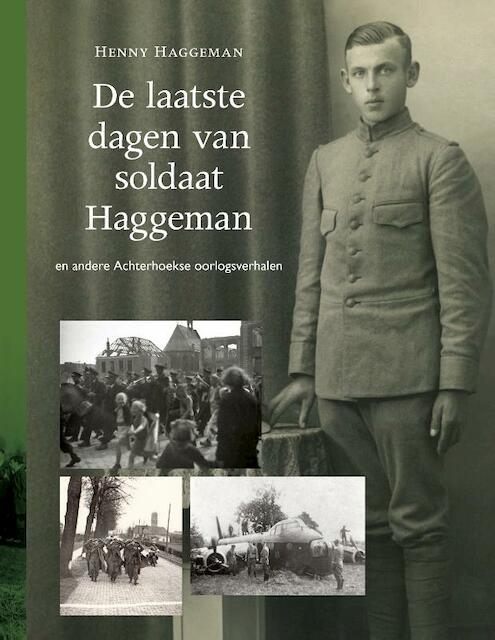 De laatste dagen van soldaat Haggeman - Henny Haggeman