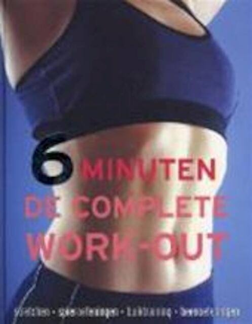 6 minuten, de complete work-out - Faye Rowe, Sara Rose, Wilma Hoving