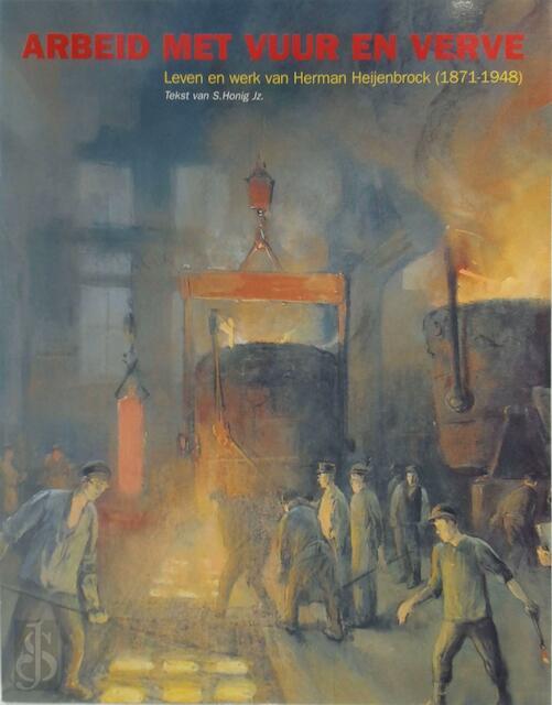 Arbeid met vuur en verve - S. Honig Jz