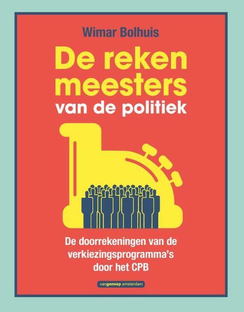 De rekenmeesters van de politiek - Wimar Bolhuis