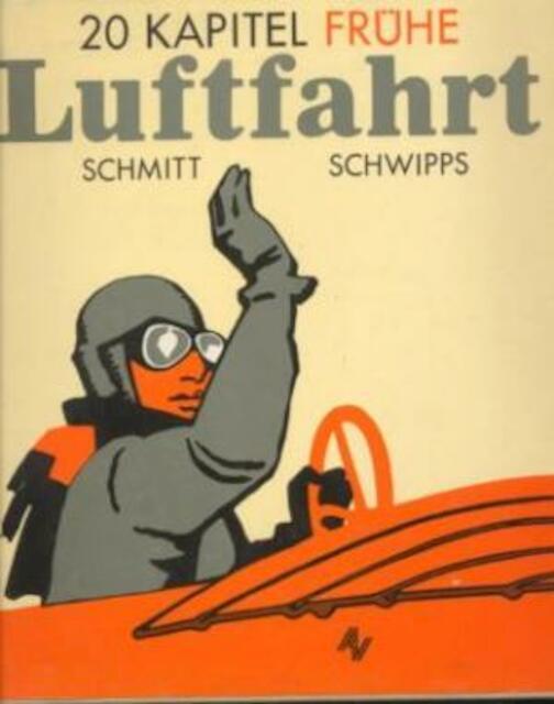20 Kapitel frühe Luftfahrt - Günter Schmitt, Werner Schwipps
