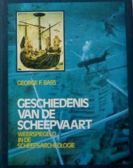 Geschiedenis van de Scheepvaart Weerspiegeld in de Scheepsarcheologie - George Fletcher Bass