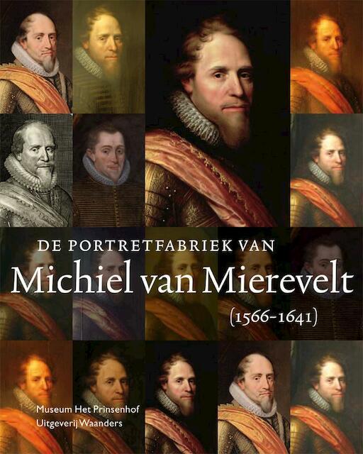 De portretfabriek van Michiel van Mierevelt (1566-1641) - Anita Jansen, Rudi Ekkart, Johanneke Verhave