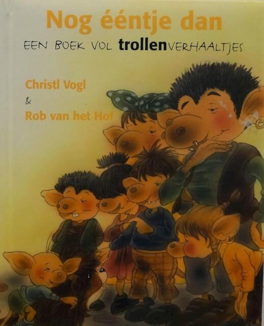Nog ééntje daneen boek vol trollenverhaaltjes - Christl Vogl, Rob van Het Hof