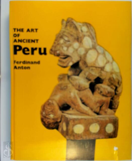 The Art of Ancient Peru - Ferdinand Anton