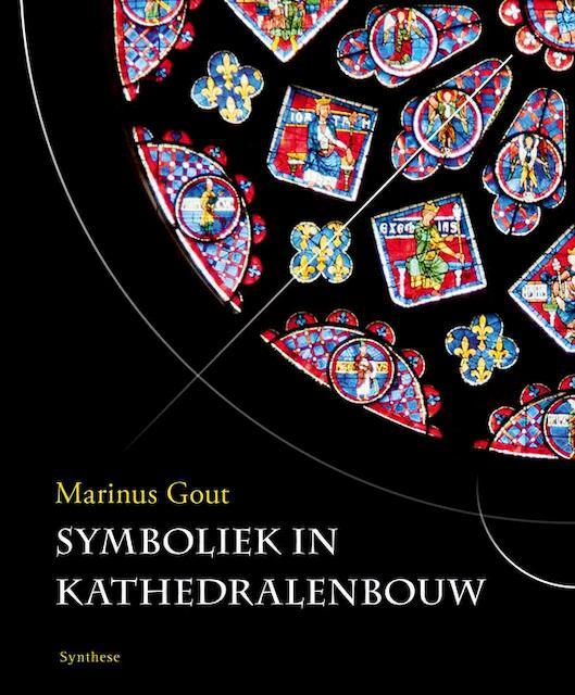Symboliek in kathedralenbouw - Marinus Gout
