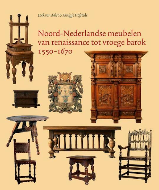 Noord-Nederlandse meubelen van renaissance tot vroege barok 1550-1670 - Loek van Aalst, Annigje Hofstede
