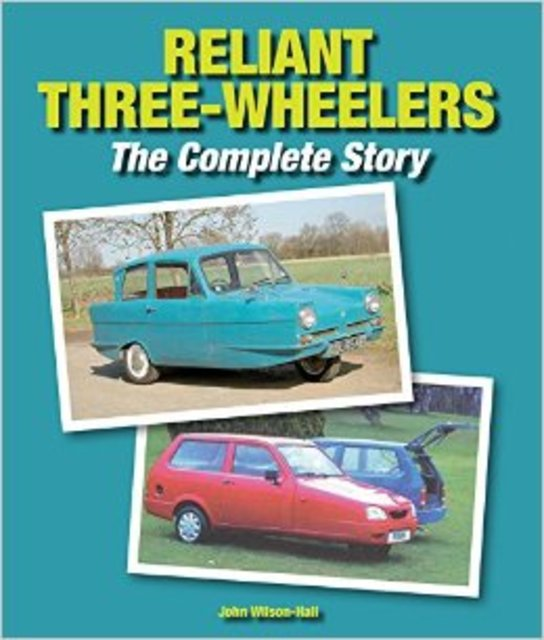 Reliant Three-Wheelers - The complete Story - John Wilson-Hall
