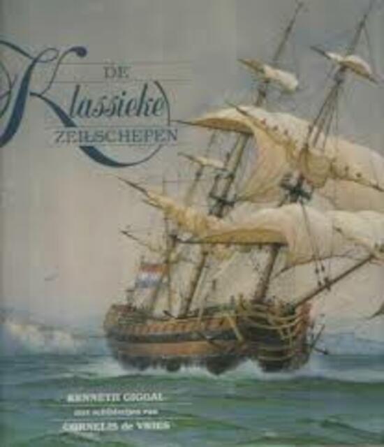 De klassieke zeilschepen - Kenneth Giggal, Cornelis de Vries, Piet Hein Geurink