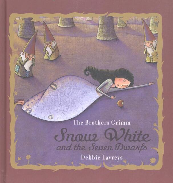 Snow White and the Seven Dwarfs - Jacob Grimm, Wilhelm Grimm, Debbie Lavreys