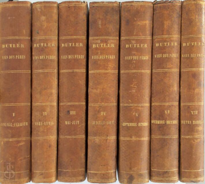 Vies des pères, martyrs et autres principaux saints, tirées des actes originaux et des documents les plus authentiques - Alban Butler