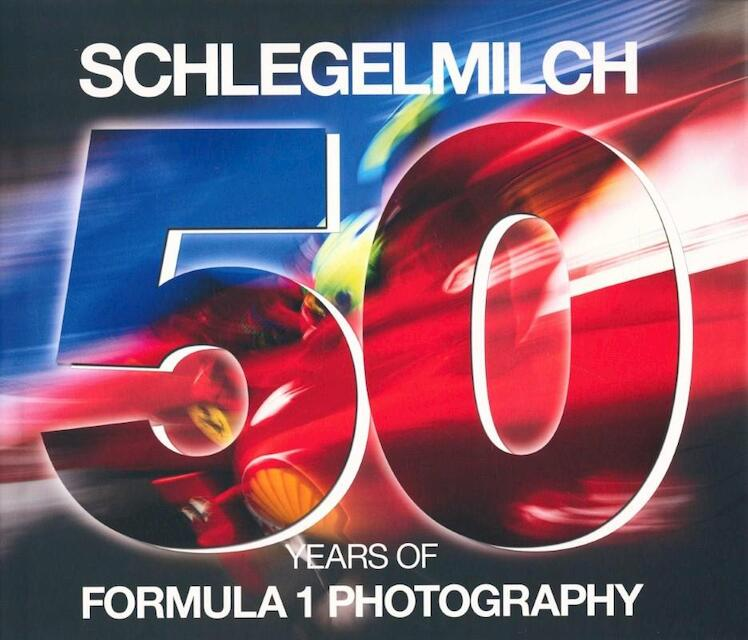 Schlegelmilch 50 years of Formula 1 Photography -